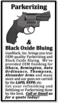 GunBlack, Inc. brings you true OEM-quality Parkerizing and Black Oxide Bluing.  We've provided OEM finishing for Ithaca, Remington, Auto Ordinance, Thompson, Alexander Arms and many more, and our guns are carried by the LAPD, NYPD, etc.  Get your Refinishing and Rebluing or Parkerizing done by the best.  Call or Email us for a quote today!